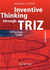 Inventive Thinking through TRIZ (A Practical guide)